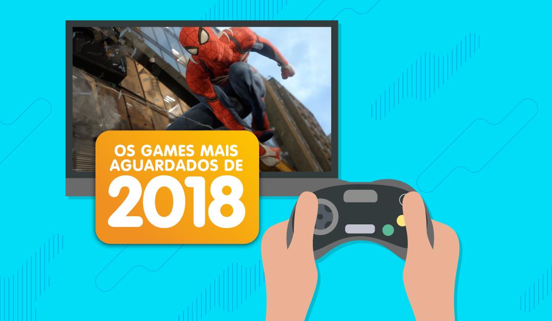 Os games mais aguardados de 2018