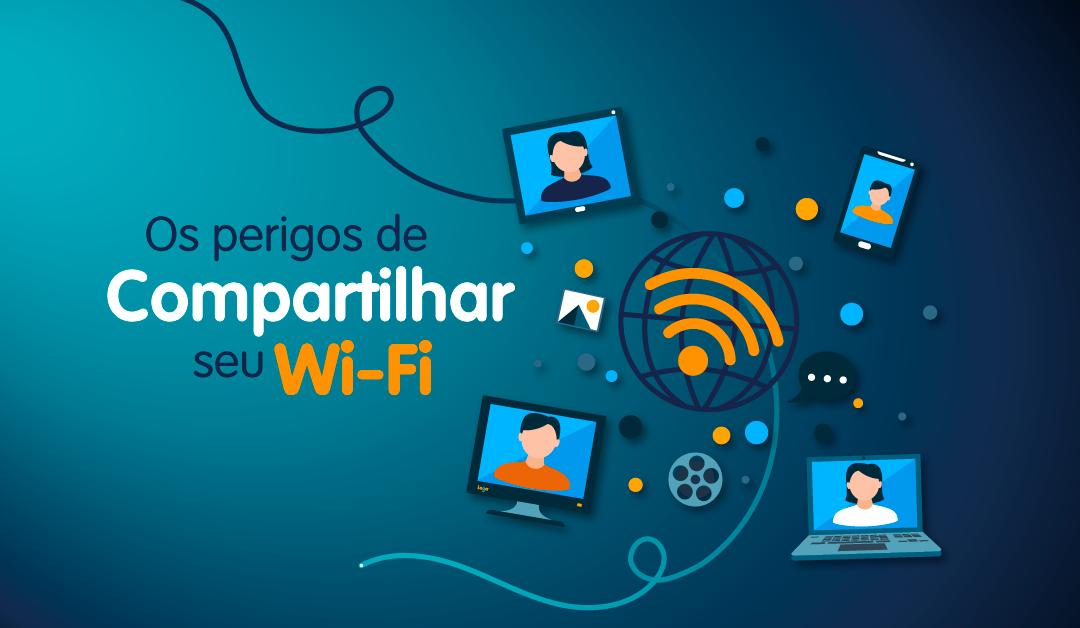 Os perigos de compartilhar seu Wifi