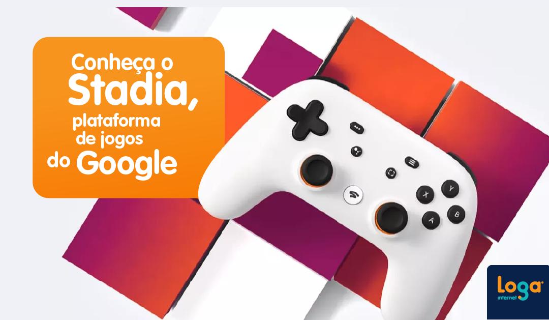 Conheça o Stadia, plataforma de jogos do Google