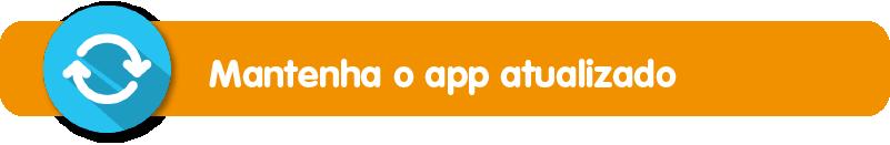 Mantenha o app atualizado