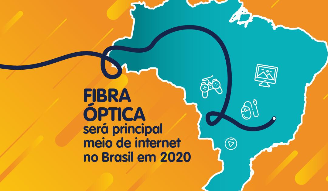 Fibra Óptica será principal meio de internet no Brasil em 2020