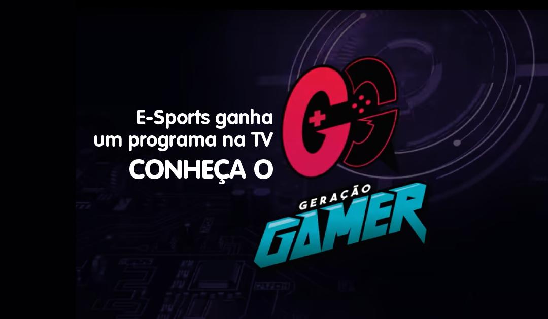 E-Sports ganha um programa na TV – Conheça o Geração Gamer