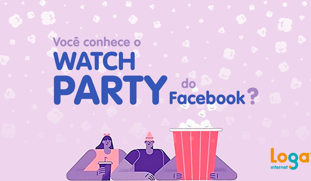 Você conhece o Watch Party do Facebook?