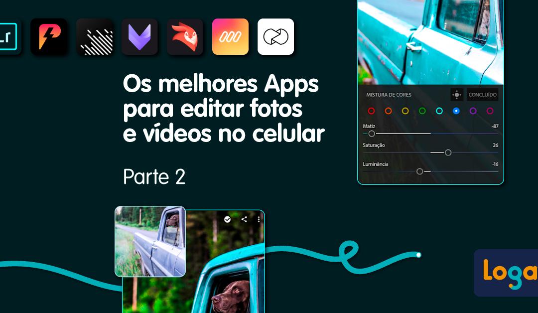 Os melhores Apps para editar fotos e vídeos no celular – Parte 2