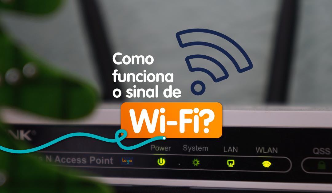 Você sabe como funciona o sinal de Wi-Fi?