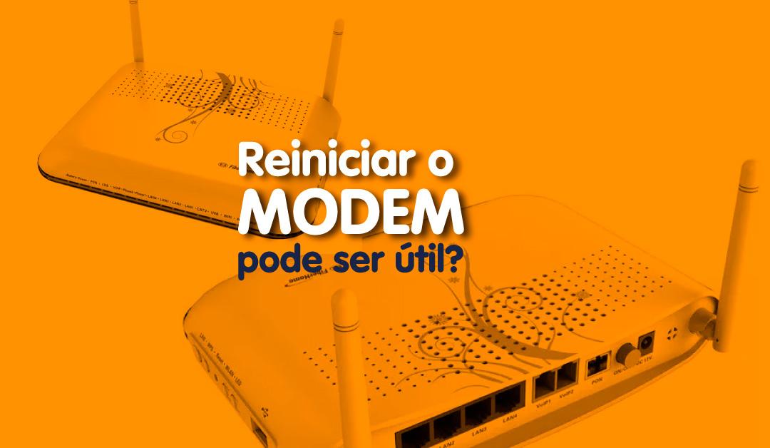 Reiniciar o modem pode ser útil?