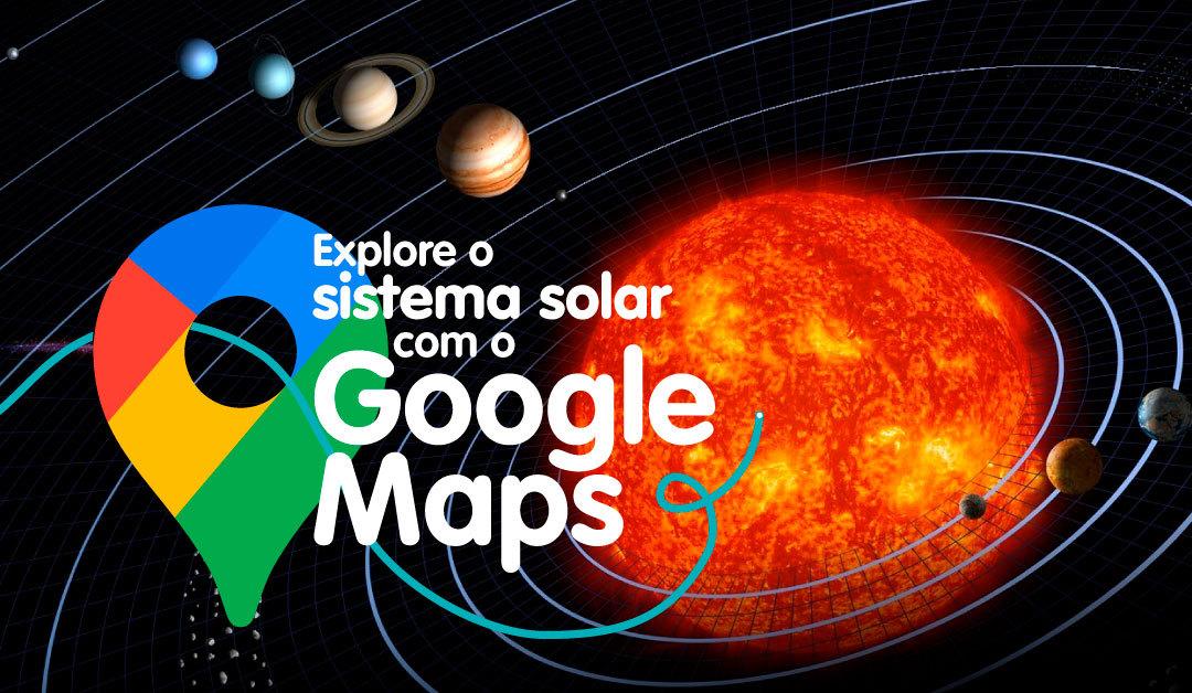 Como explorar o sistema solar com o Google Maps