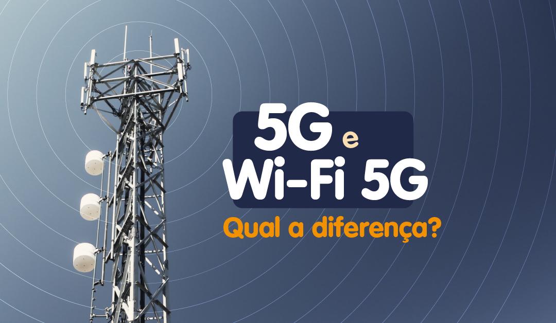 Você sabe a diferença entre o 5G e o Wi-Fi 5G?