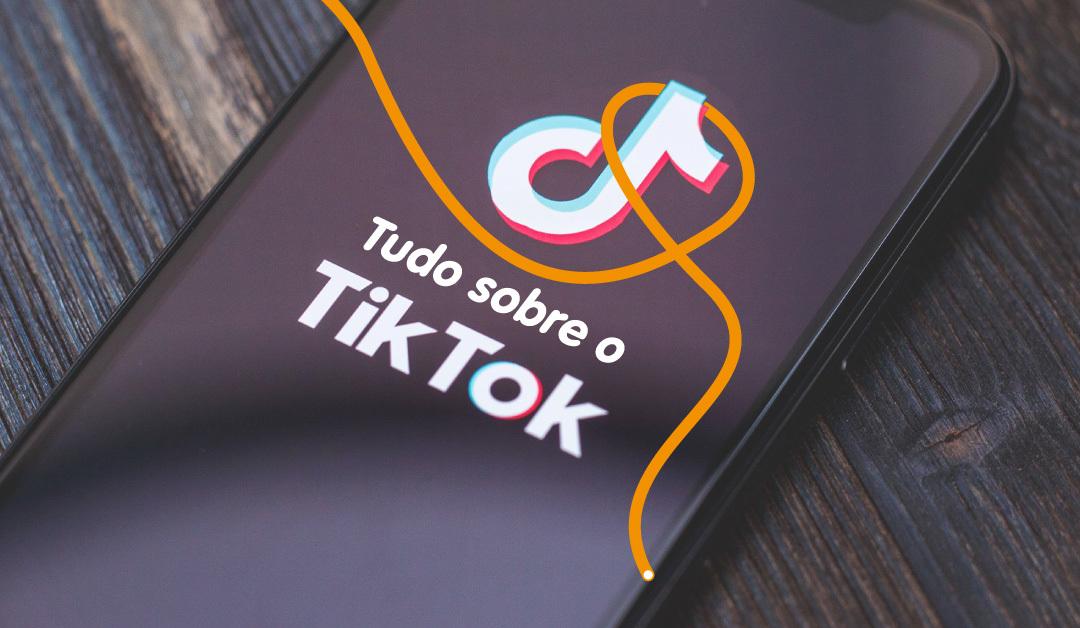 Você sabe como funciona o TikTok?