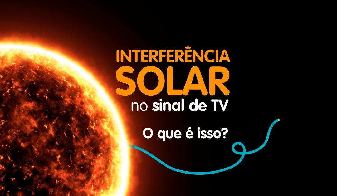 Como a interferência solar pode afetar o sinal de TV