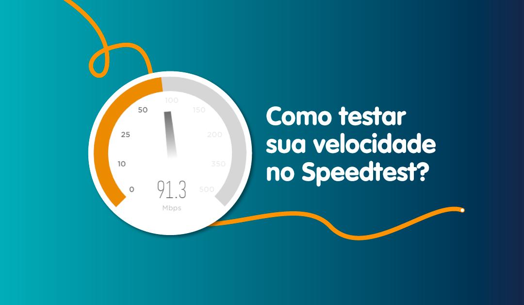 Speedtest – Como medir sua velocidade do jeito certo