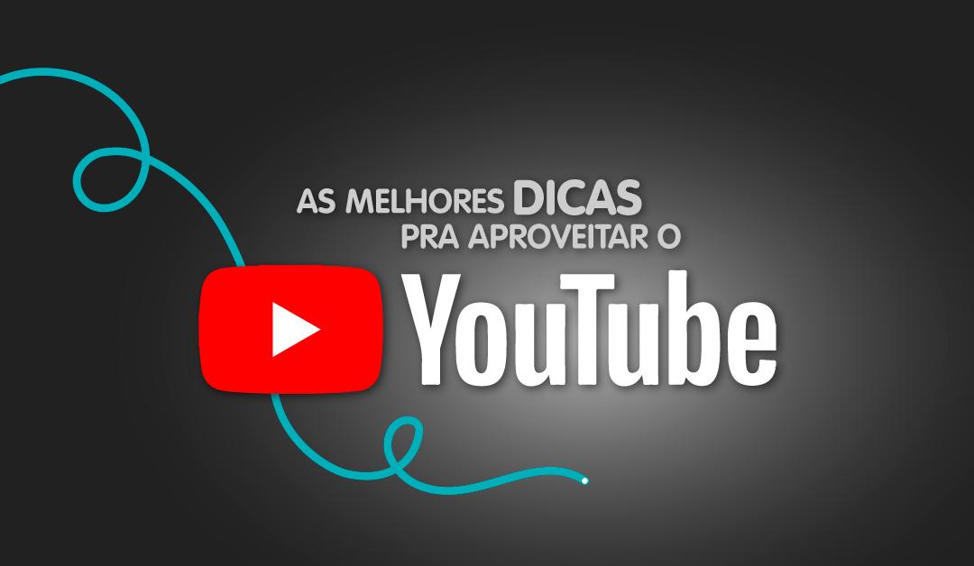As melhores dicas pra aproveitar o Youtube