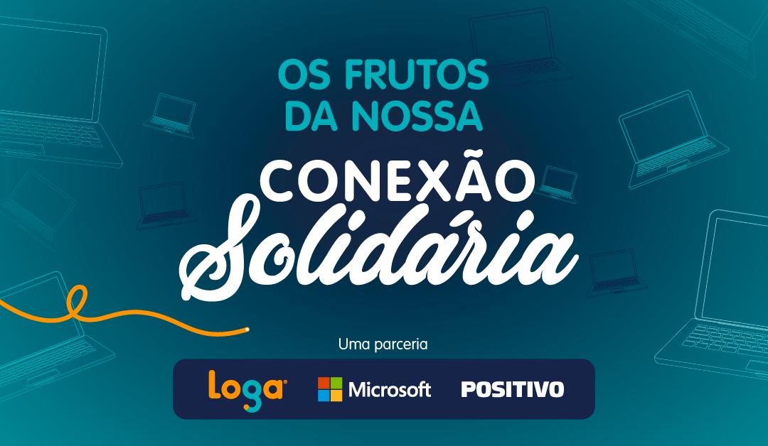 Os frutos da Conexão Solidária – Uma parceria Loga, Microsoft e Positivo