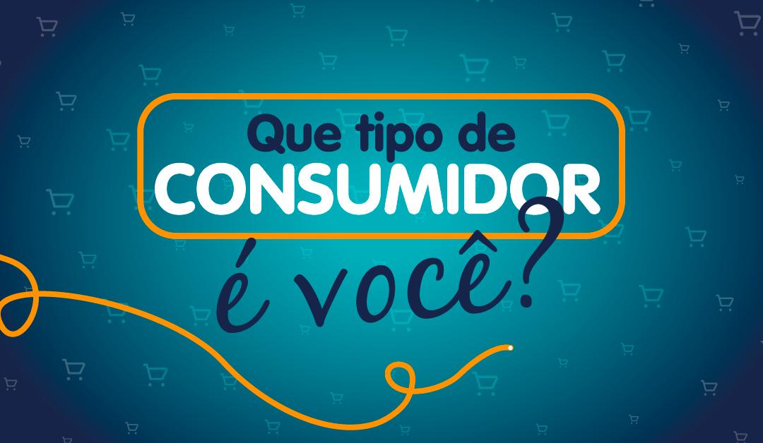 Teste: Que tipo de consumidor é você?