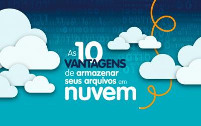 As 10 vantagens de armazenar seus arquivos em nuvem