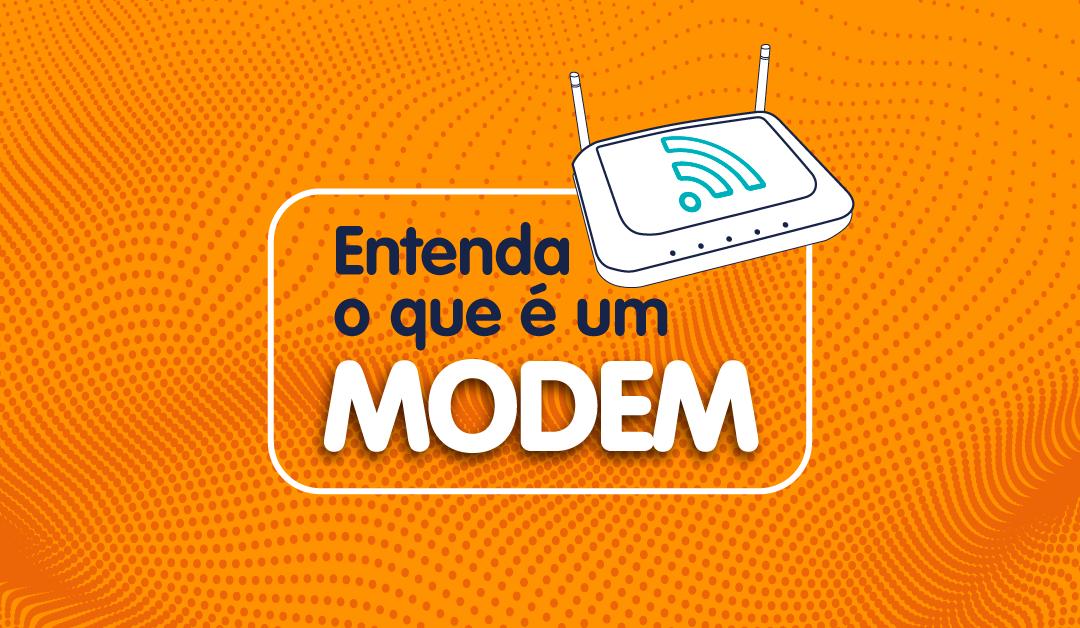Entenda melhor sobre o que é um modem