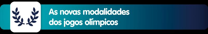 As novas modalidades dos jogos olímpicos