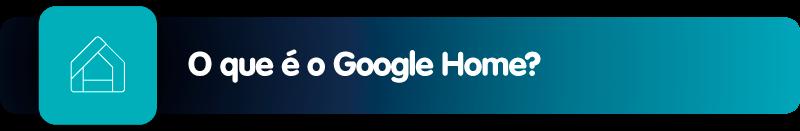O que é o Google Home?