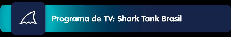 Programa de TV: Shark Tank Brasil